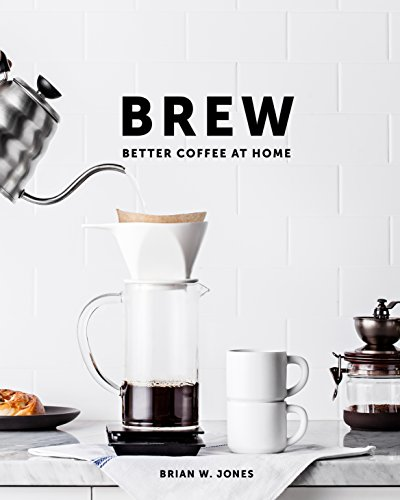 Brew: Better Coffee At Home: Better Coffee At Home