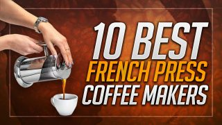 10 Best French Press Coffee Makers 2019 – Buyer's Guide & Reviews