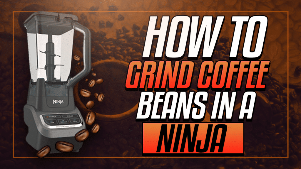 can you grind coffee beans in a ninja