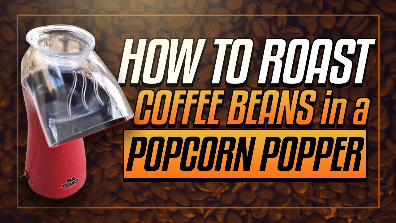 How to Roast Coffee Beans in a popcorn popper