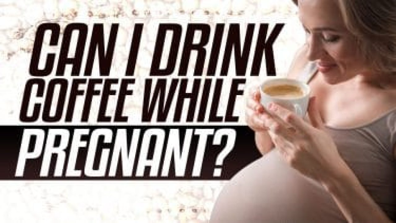 can I drink coffee while pregnant