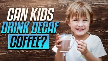 can kids drink decaf coffeee