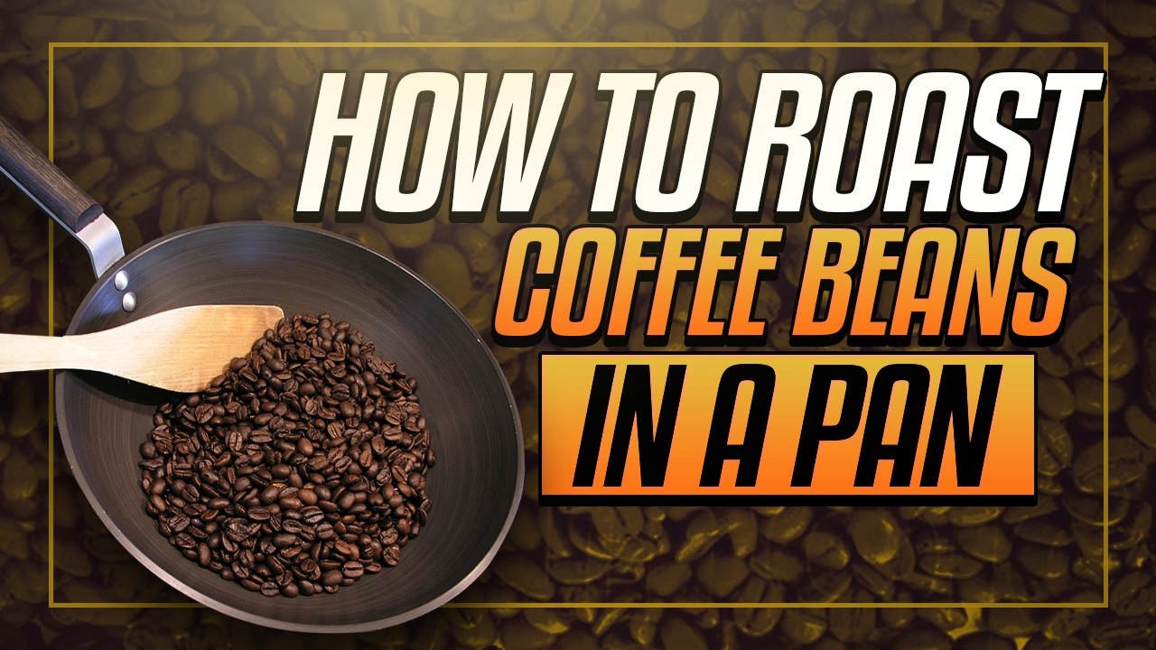 how to roast coffee beans in a pan