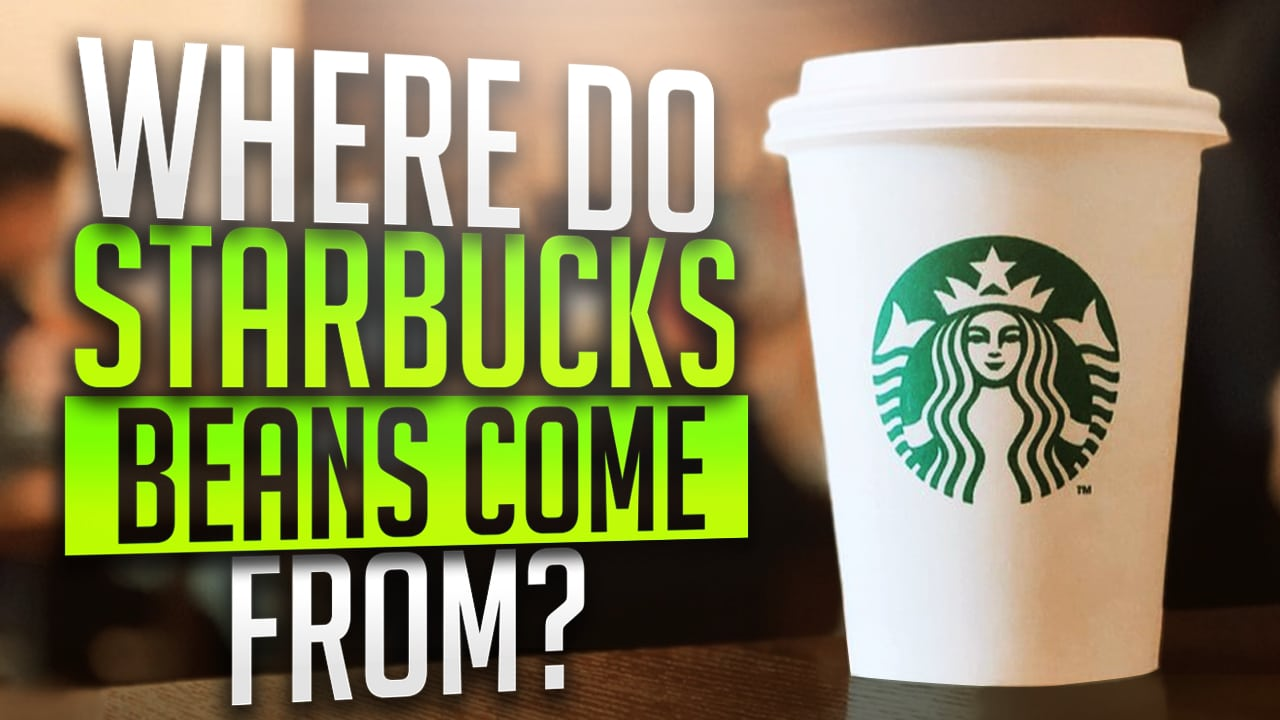 where do starbucks beans come from