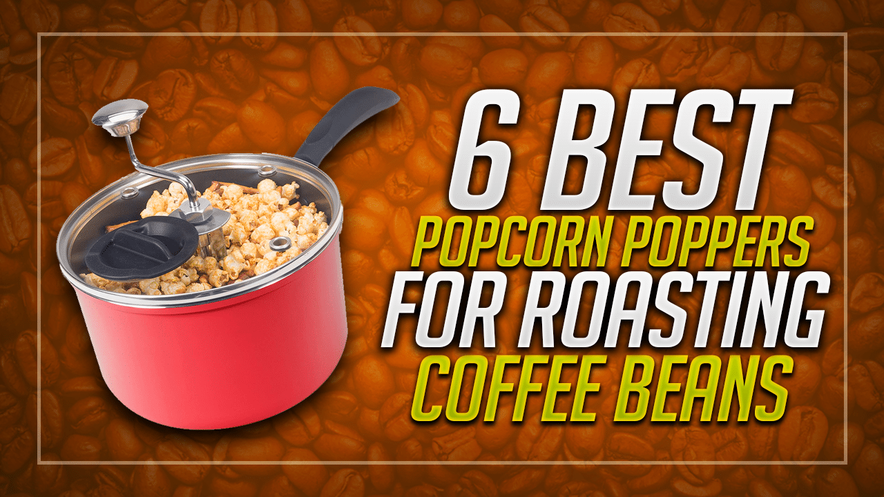 best popcorn poppers for roasting coffee beans